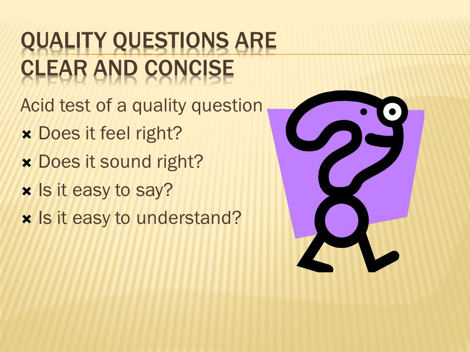 Acid test of a quality question  Does it feel right?  Does it sound right?  Is it easy to say?  Is it easy to understand?