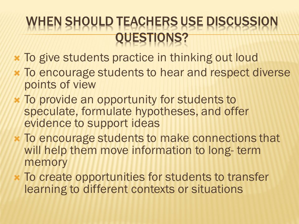  To give students practice in thinking out loud  To encourage students to hear and respect diverse points of view  To provide an opportunity for st