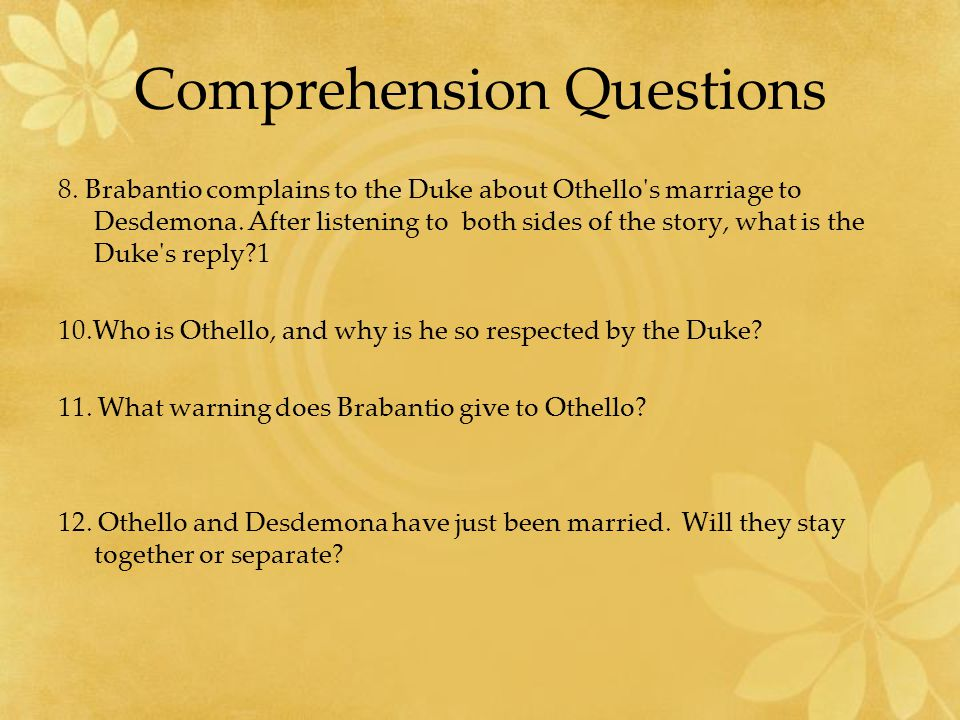 Comprehension Questions 8. Brabantio complains to the Duke about Othello s marriage to Desdemona.