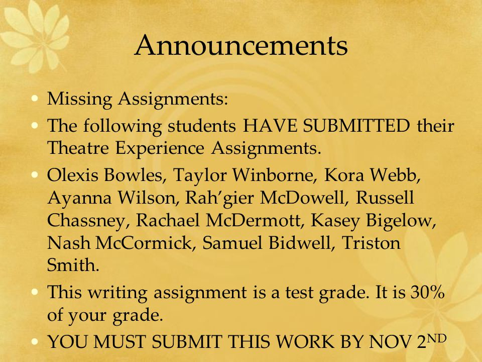 Announcements Missing Assignments: The following students HAVE SUBMITTED their Theatre Experience Assignments.
