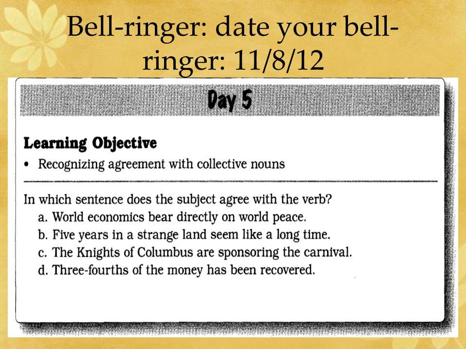 Bell-ringer: date your bell- ringer: 11/8/12