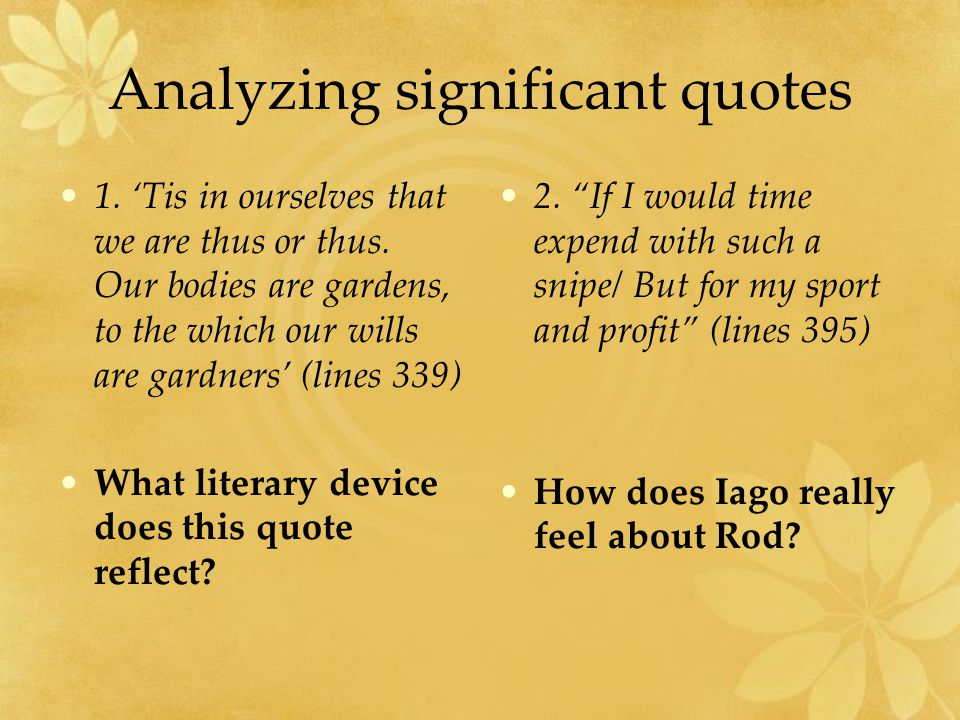 Analyzing significant quotes 1. 'Tis in ourselves that we are thus or thus.