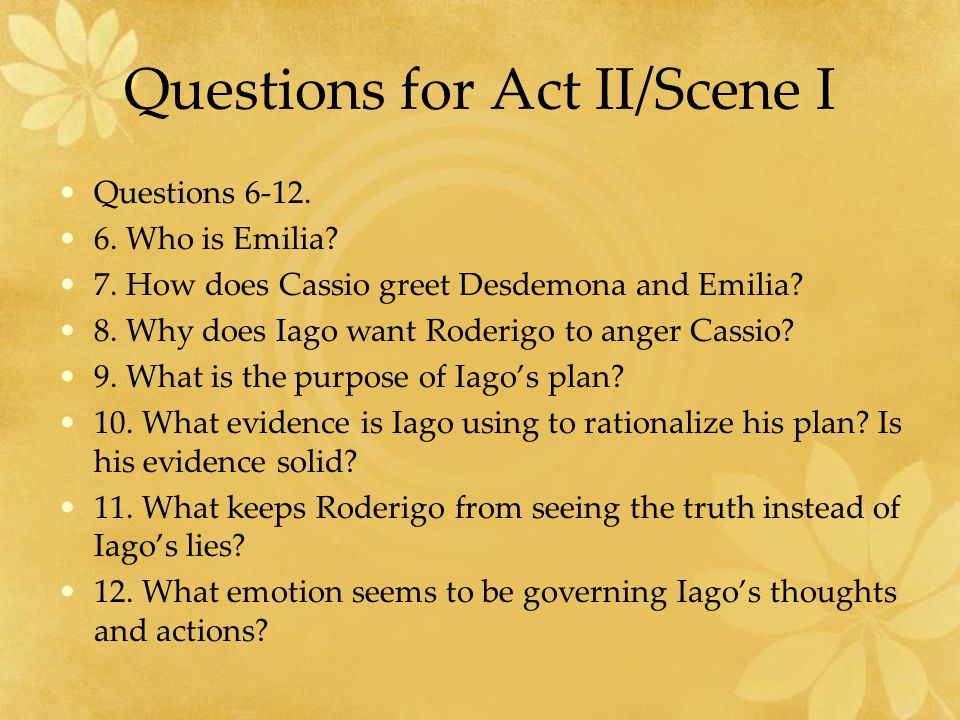 Questions for Act II/Scene I Questions 6-12. 6. Who is Emilia.