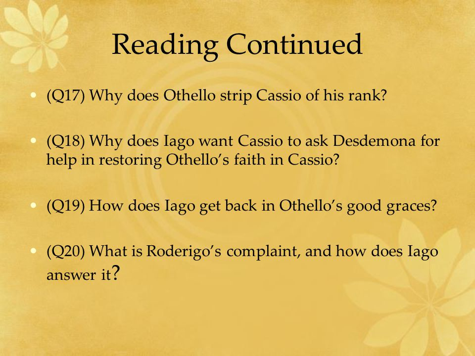 Reading Continued (Q17) Why does Othello strip Cassio of his rank.