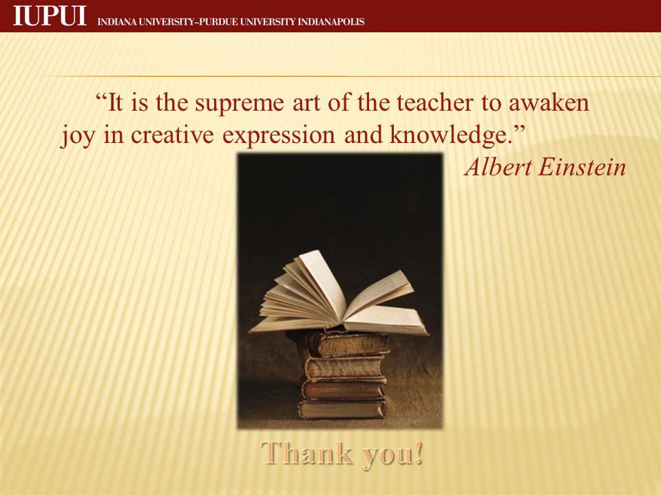 It is the supreme art of the teacher to awaken joy in creative expression and knowledge. Albert Einstein