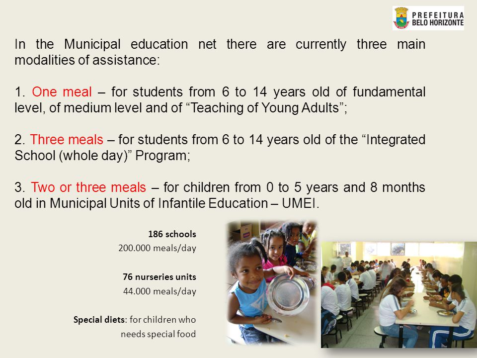 In the Municipal education net there are currently three main modalities of assistance: 1.