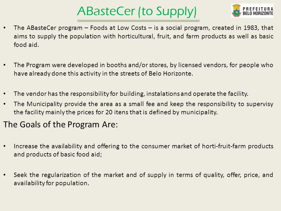 The ABasteCer program – Foods at Low Costs – is a social program, created in 1983, that aims to supply the population with horticultural, fruit, and farm products as well as basic food aid.