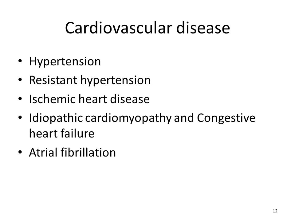 Cardiovascular disease Hypertension Resistant hypertension Ischemic heart disease Idiopathic cardiomyopathy and Congestive heart failure Atrial fibril