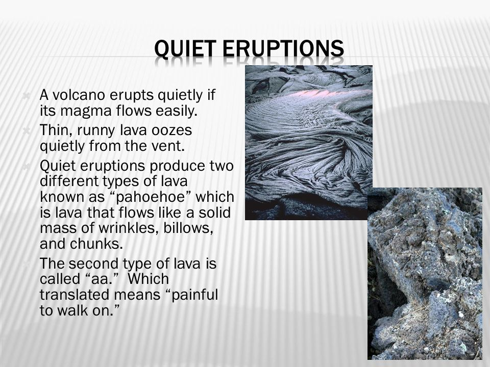  A volcano erupts quietly if its magma flows easily.