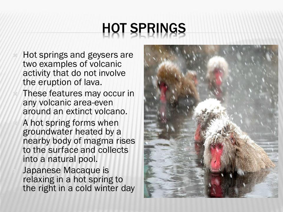  Hot springs and geysers are two examples of volcanic activity that do not involve the eruption of lava.
