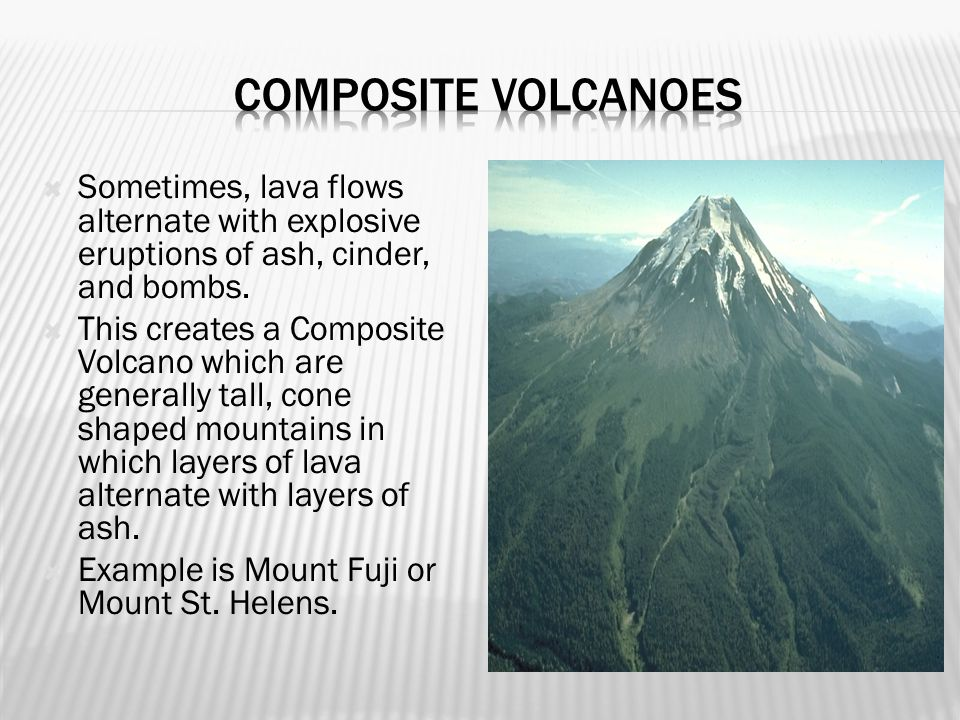  Sometimes, lava flows alternate with explosive eruptions of ash, cinder, and bombs.