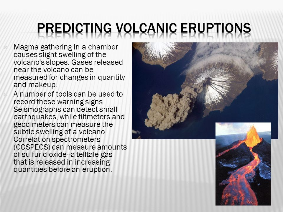  Magma gathering in a chamber causes slight swelling of the volcano s slopes.
