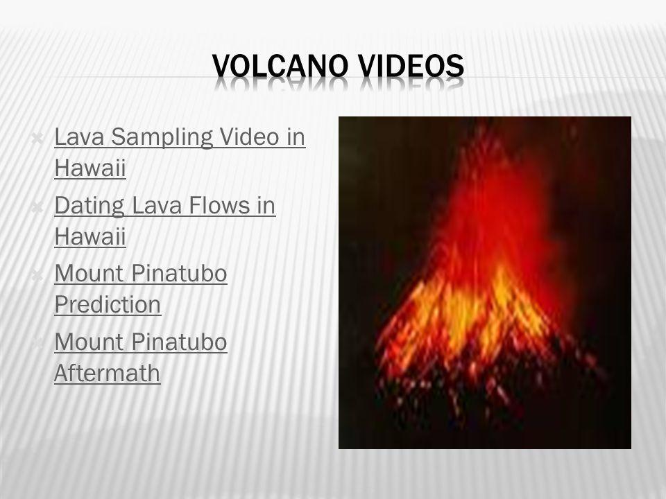 Lava Sampling Video in Hawaii Lava Sampling Video in Hawaii  Dating Lava Flows in Hawaii Dating Lava Flows in Hawaii  Mount Pinatubo Prediction Mount Pinatubo Prediction  Mount Pinatubo Aftermath Mount Pinatubo Aftermath