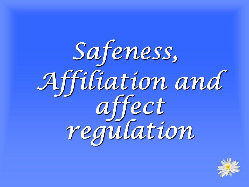 Safeness, Affiliation and affect regulation Affiliation and affect regulation
