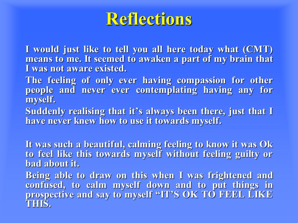 Reflections I would just like to tell you all here today what (CMT) means to me.