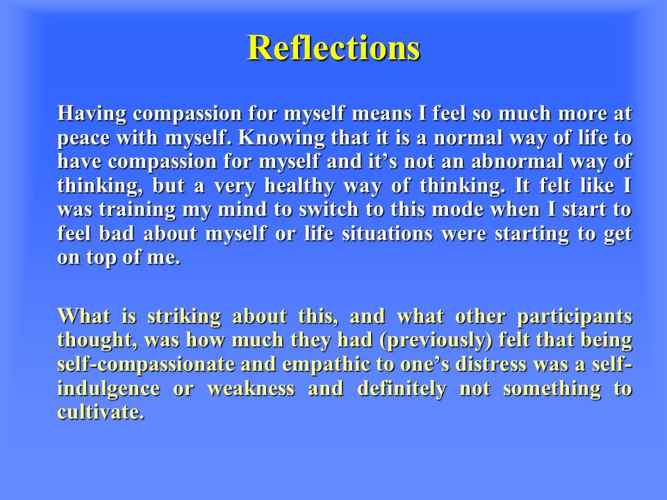 Reflections Having compassion for myself means I feel so much more at peace with myself.