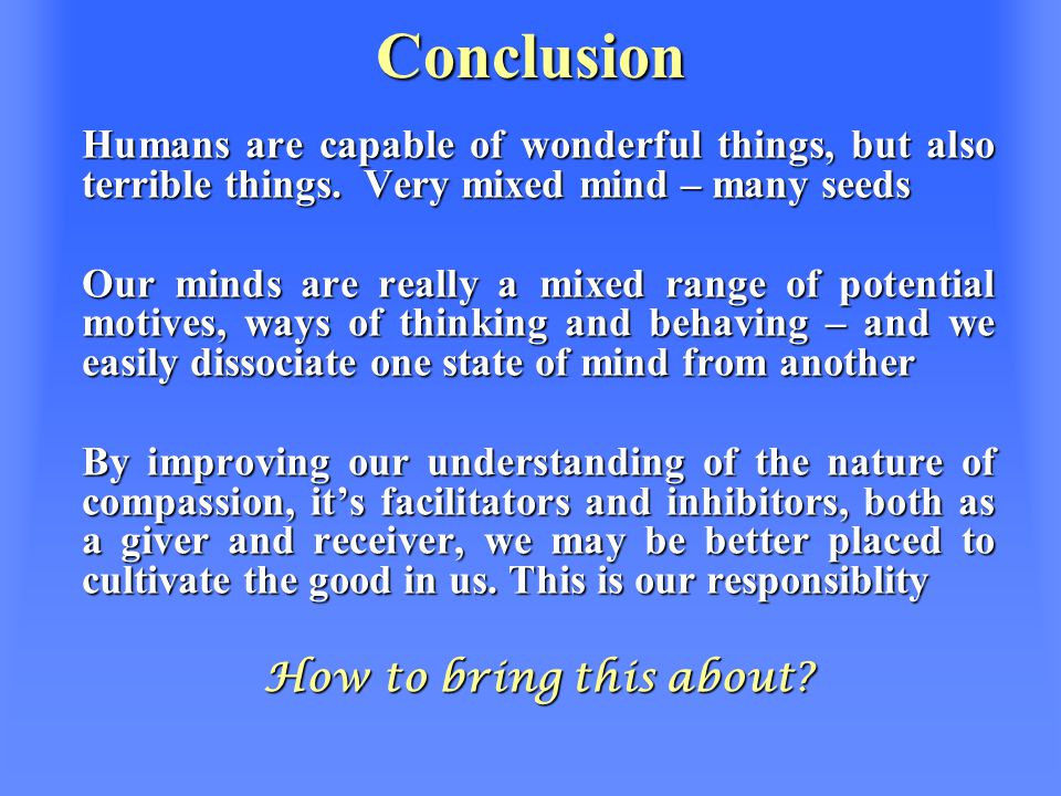 Conclusion Humans are capable of wonderful things, but also terrible things.
