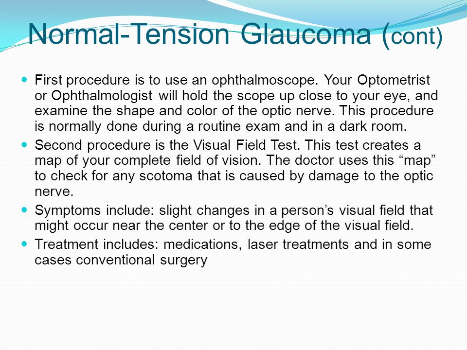 Normal-Tension Glaucoma ( cont) First procedure is to use an ophthalmoscope.