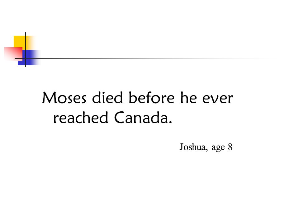 Moses died before he ever reached Canada. Joshua, age 8