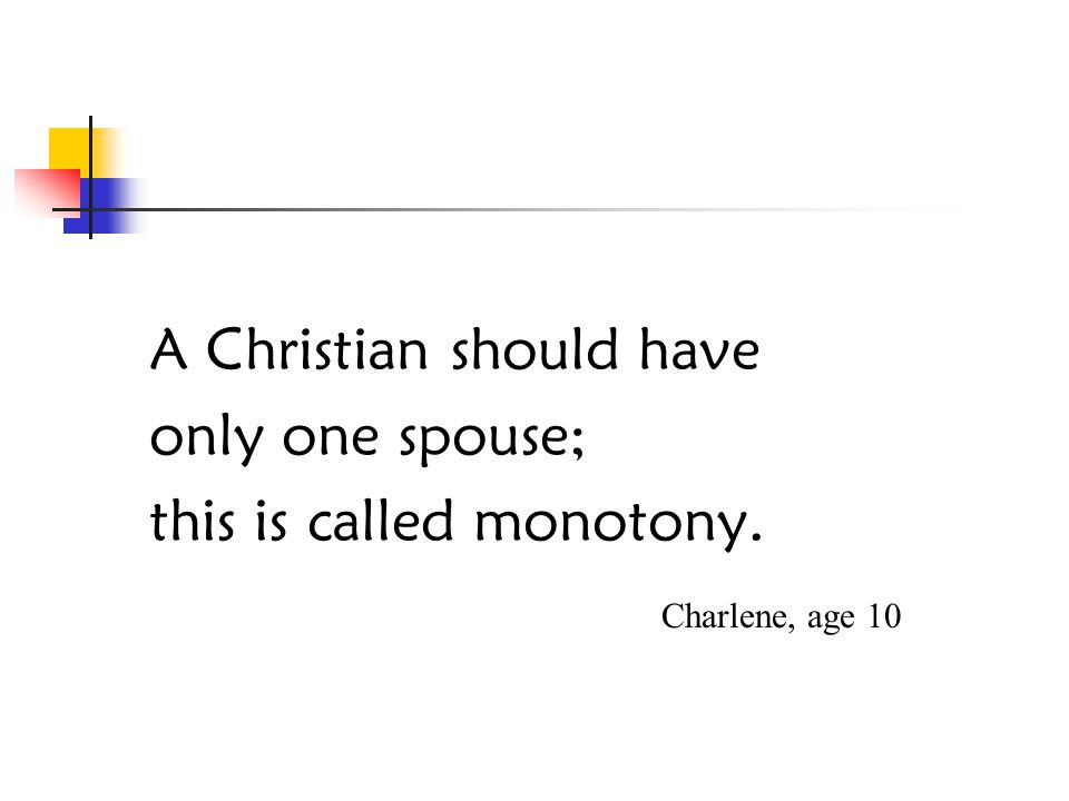 A Christian should have only one spouse; this is called monotony. Charlene, age 10