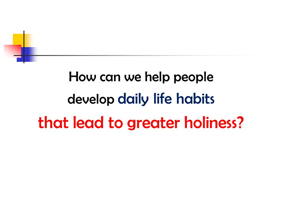How can we help people develop daily life habits that lead to greater holiness