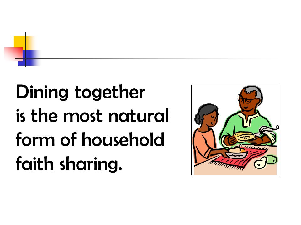 Dining together is the most natural form of household faith sharing.