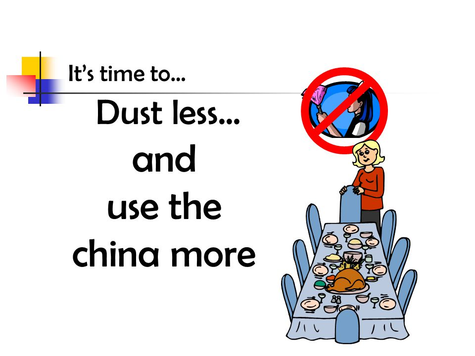 Dust less... and use the china more It's time to…