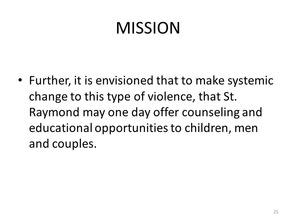 MISSION Further, it is envisioned that to make systemic change to this type of violence, that St.