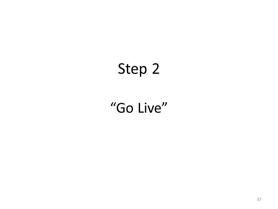 Step 2 Go Live 37