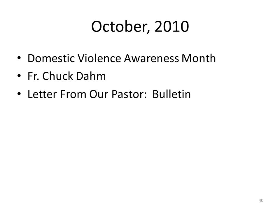 October, 2010 Domestic Violence Awareness Month Fr. Chuck Dahm Letter From Our Pastor: Bulletin 40
