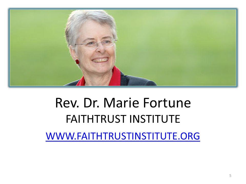 Rev. Dr. Marie Fortune FAITHTRUST INSTITUTE WWW.FAITHTRUSTINSTITUTE.ORG 5