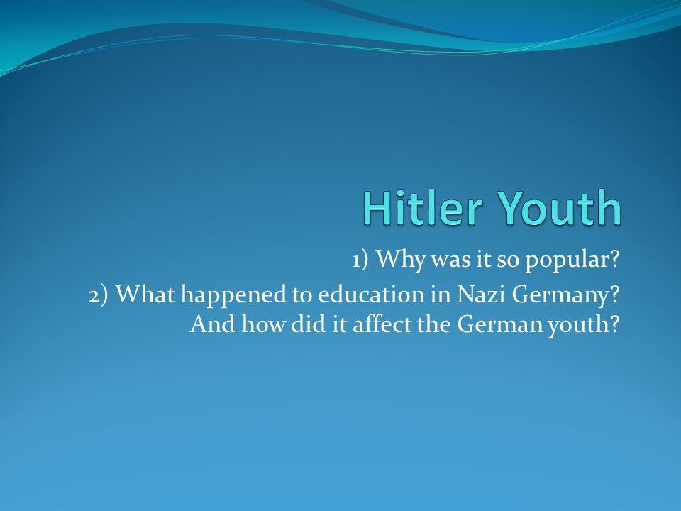 1) Why was it so popular. 2) What happened to education in Nazi Germany.