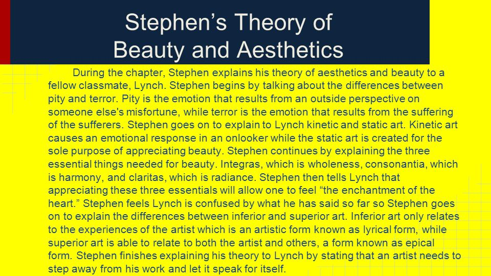 Stephen's Theory of Beauty and Aesthetics During the chapter, Stephen explains his theory of aesthetics and beauty to a fellow classmate, Lynch.