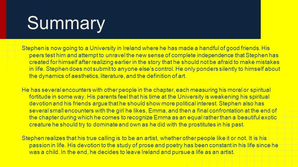 Summary Stephen is now going to a University in Ireland where he has made a handful of good friends.