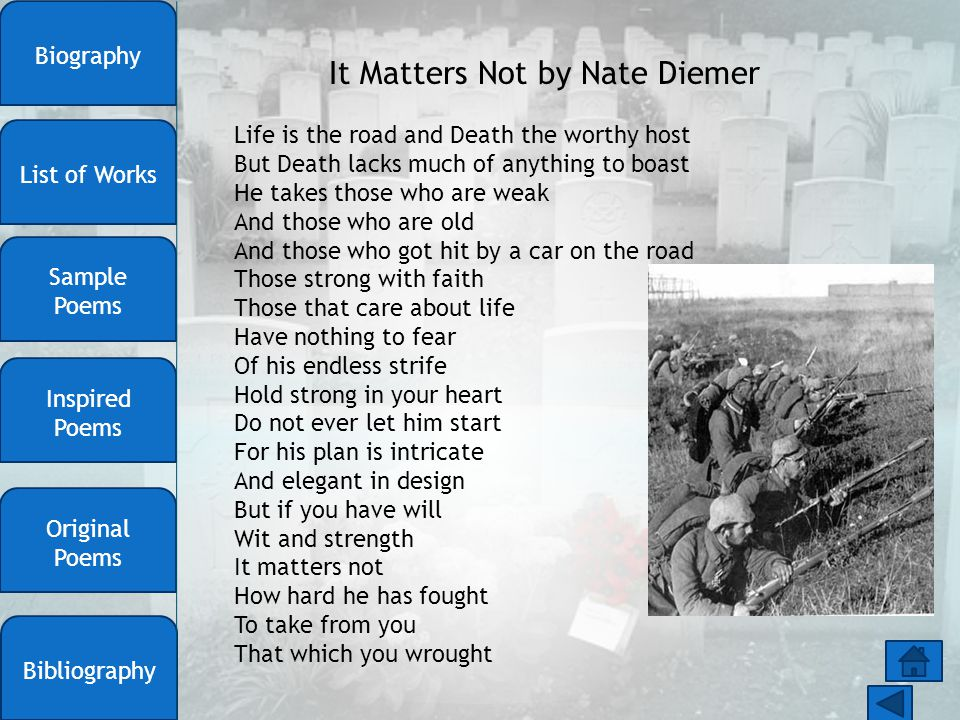 It Matters Not by Nate Diemer Life is the road and Death the worthy host But Death lacks much of anything to boast He takes those who are weak And tho