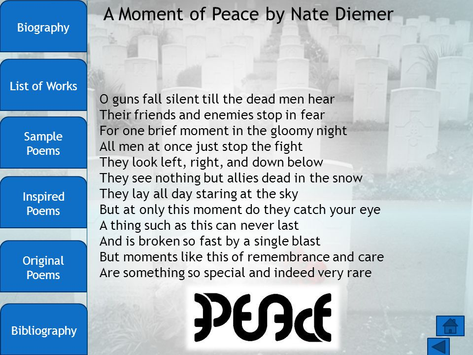 A Moment of Peace by Nate Diemer O guns fall silent till the dead men hear Their friends and enemies stop in fear For one brief moment in the gloomy n