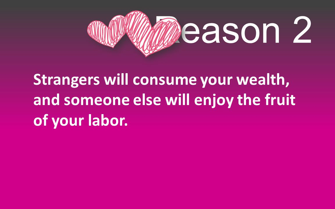 Reason 2 Strangers will consume your wealth, and someone else will enjoy the fruit of your labor.