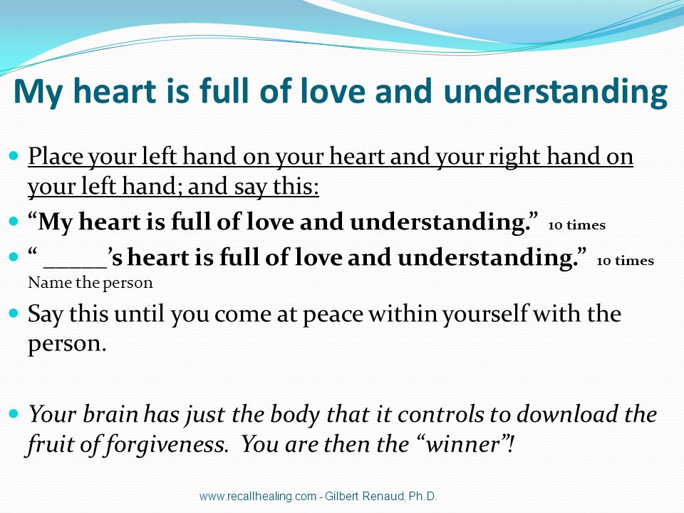 """My heart is full of love and understanding Place your left hand on your heart and your right hand on your left hand; and say this: """"My heart is full o"""