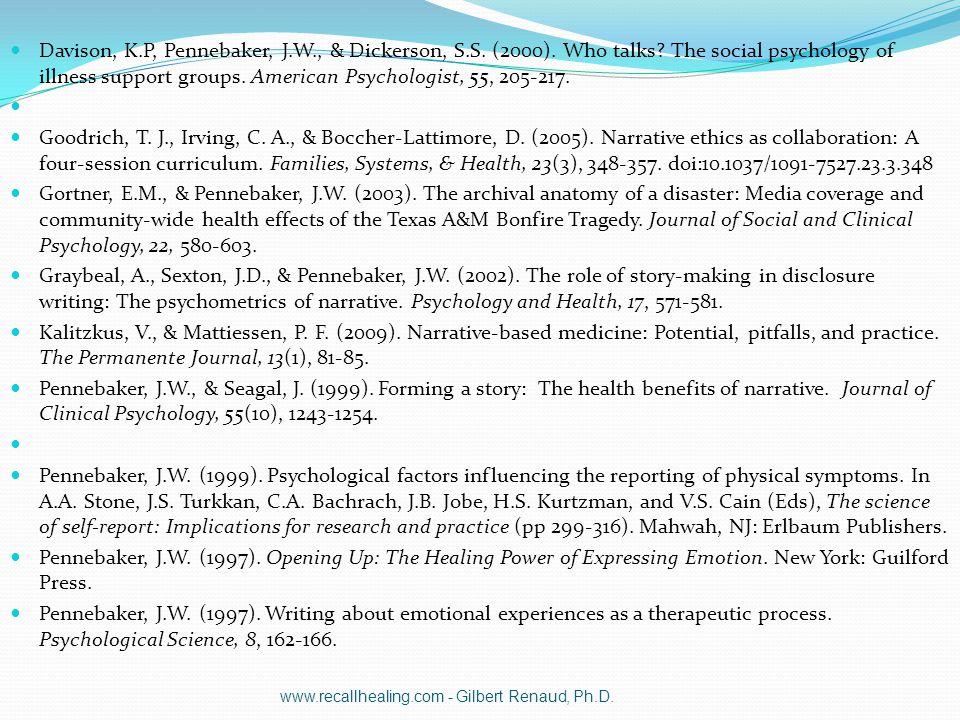 Davison, K.P, Pennebaker, J.W., & Dickerson, S.S. (2000). Who talks? The social psychology of illness support groups. American Psychologist, 55, 205-2