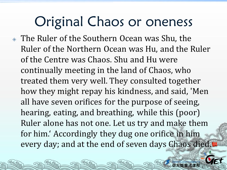Original Chaos or oneness  The Ruler of the Southern Ocean was Shu, the Ruler of the Northern Ocean was Hu, and the Ruler of the Centre was Chaos.
