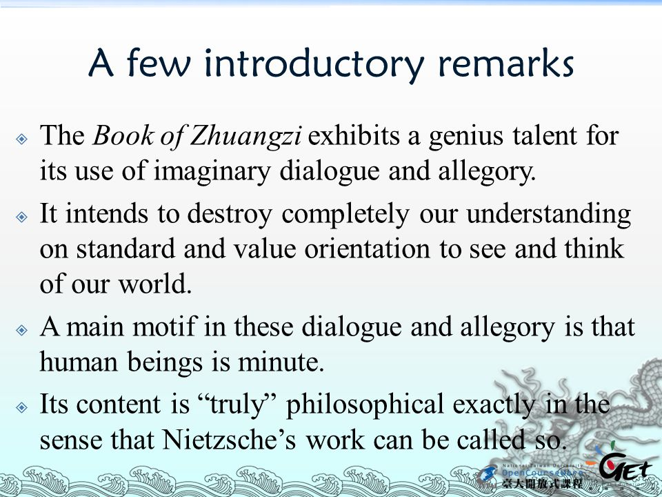 A few introductory remarks  The Book of Zhuangzi exhibits a genius talent for its use of imaginary dialogue and allegory.