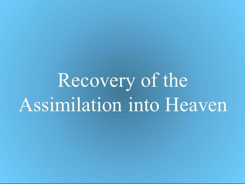 Recovery of the Assimilation into Heaven
