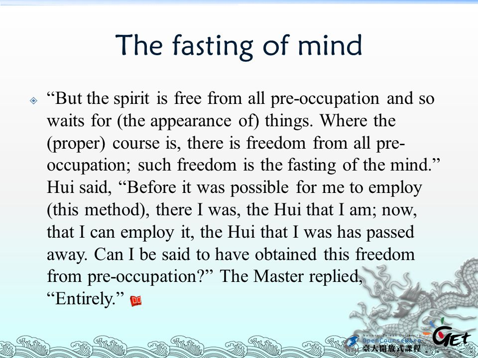 The fasting of mind  But the spirit is free from all pre-occupation and so waits for (the appearance of) things.