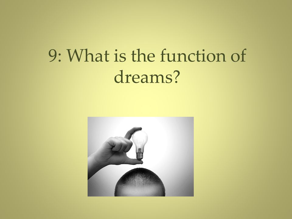 9: What is the function of dreams?