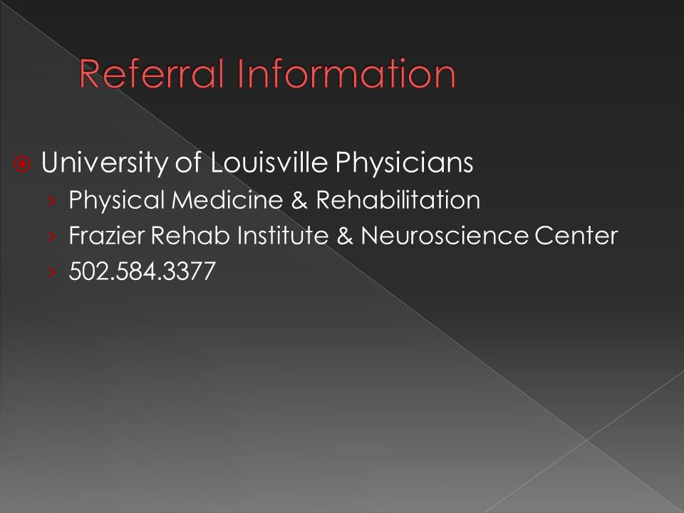  University of Louisville Physicians › Physical Medicine & Rehabilitation › Frazier Rehab Institute & Neuroscience Center › 502.584.3377