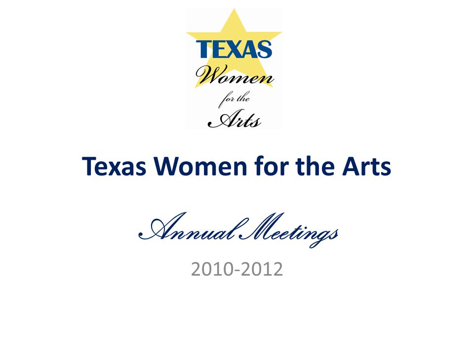 Texas Women for the Arts Annual Meetings 2010-2012