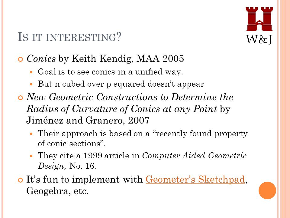 I S IT INTERESTING . Conics by Keith Kendig, MAA 2005 Goal is to see conics in a unified way.