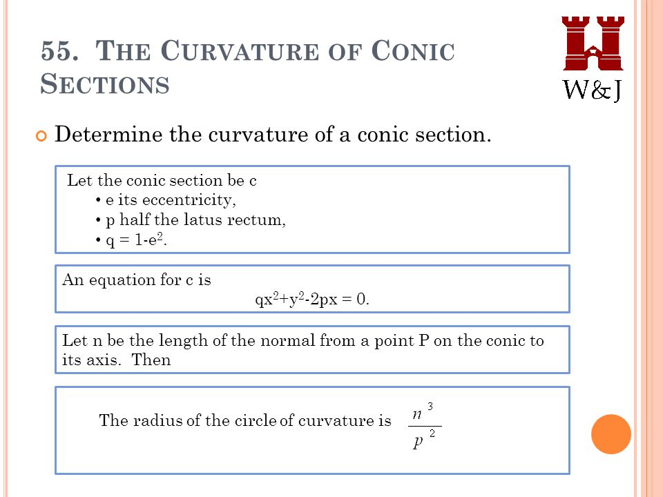 55.T HE C URVATURE OF C ONIC S ECTIONS Determine the curvature of a conic section.