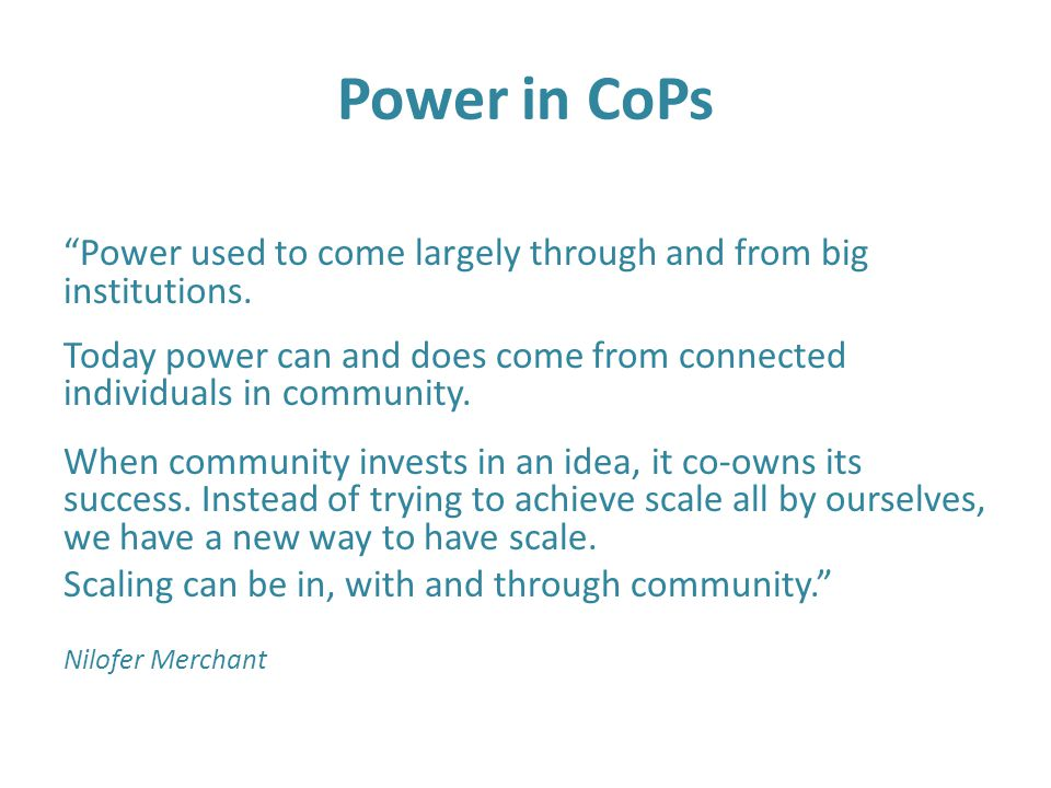 Power in CoPs Power used to come largely through and from big institutions.