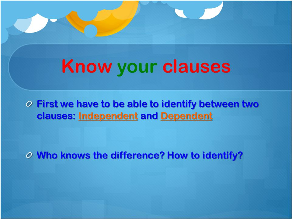 Independent clause Definition- A group of words that contains a subject and verb and expresses a complete thought.